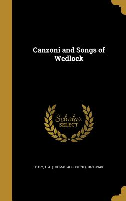 Canzoni and Songs of Wedlock - Daly, T a (Thomas Augustine) 1871-194 (Creator)