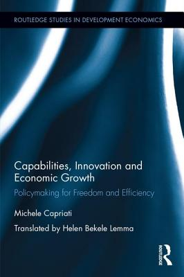 Capabilities, Innovation and Economic Growth: Policymaking for Freedom and Efficiency - Capriati, Michele