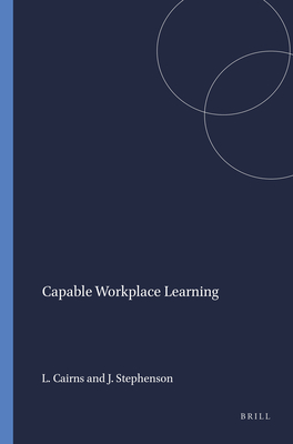 Capable Workplace Learning - Cairns, Len, and Stephenson, John