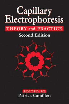 Capillary Electrophoresis: Theory and Practice, Second Edition - Camilleri, Patrick (Editor)