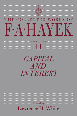 Capital and Interest, Volume 11 - Hayek, F A, and White, Lawrence H (Editor)