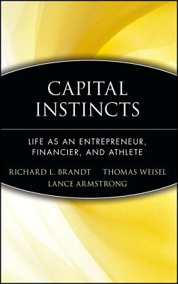 Capital Instincts - Brandt, Richard L, and Weisel, Thomas (Contributions by), and Armstrong, Lance (Foreword by)