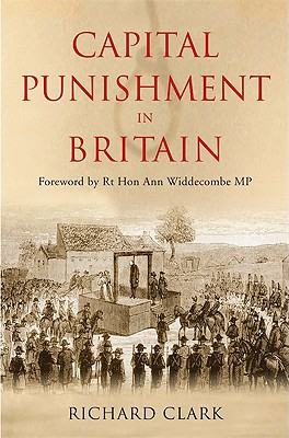 Capital Punishment in Britain - Clark, Richard, and Widdecombe, Ann (Foreword by)