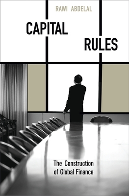 Capital Rules: The Construction of Global Finance - Abdelal, Rawi