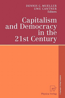 "Capitalism and Democracy in the 21st Century: Proceedings of the International Joseph A. Schumpeter Society Conference, Vienna 1998 ""Capitalism and Socialism in the 21st Century"" - Mueller, Dennis C. (Editor), and Cantner, Uwe (Editor)"