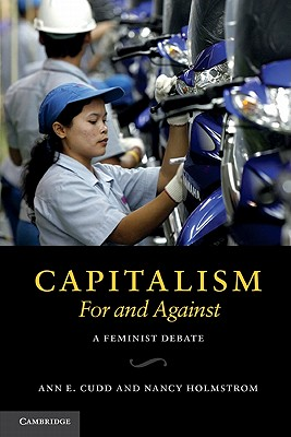 Capitalism, For and Against: A Feminist Debate - Cudd, Ann E., and Holmstrom, Nancy