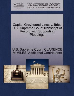 Capitol Greyhound Lines V. Brice U.S. Supreme Court Transcript of Record with Supporting Pleadings - Miles, Clarence M, and Additional Contributors, and U S Supreme Court (Creator)