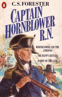 """Captain Hornblower R.N.: """"Hornblower and the 'Atropos'"""", """"The Happy Return"""", """"A Ship of the Line"""": Hornblower and the 'Atropos', the Happy Return, a Ship of the Line - Forester, C. S."""