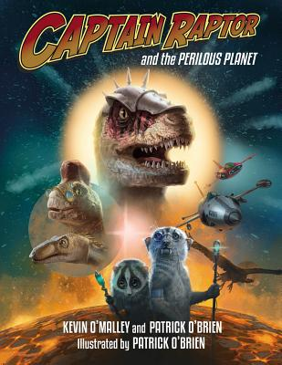 Captain Raptor and the Perilous Planet - O'Malley, Kevin, and O'Brien, Patrick