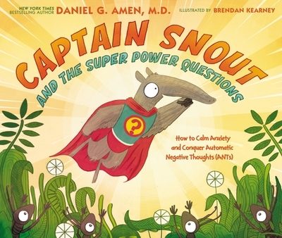 Captain Snout and the Super Power Questions: Don't Let the Ants Steal Your Happiness - Amen, Daniel, Dr.
