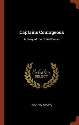 Captains Courageous: A Story of the Grand Banks - Kipling, Rudyard