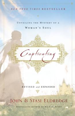 Captivating: Unveiling the Mystery of a Woman's Soul - Eldredge, John