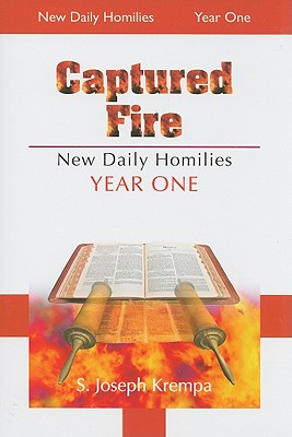 Captured Fire: The New Daily Homilies, Year One - Krempa, S Joseph