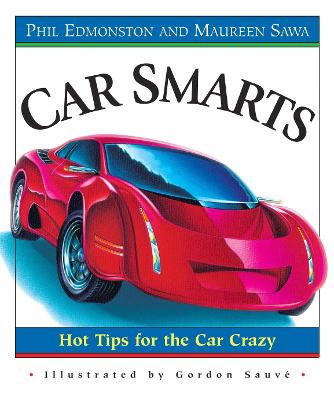 Car Smarts: Hot Tips for the Car Crazy - Sawa, Maureen, and Edmonston, Louis-Philippe, and Edmonston, Phil