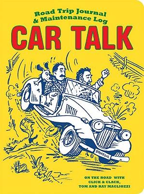 Car Talk: Road Trip Journal & Maintenance Log - Magliozzi, Tom
