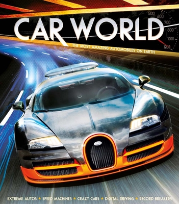 Car World: The Most Amazing Automobiles on Earth - Gifford, Clive