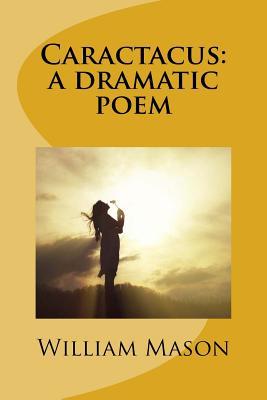Caractacus: A Dramatic Poem - Mason, William