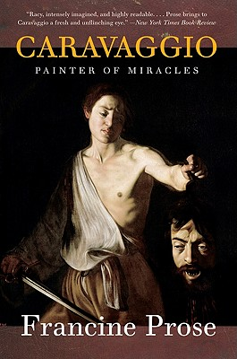 Caravaggio: Painter of Miracles - Prose, Francine