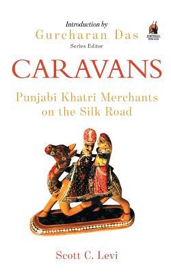 Caravans: Punjabi Khatri Merchants on the Silk Road - Levi, Scott C, and Das, Gurcharan (Ed )