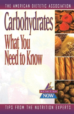 Carbohydrates: What You Need to Know - American Dietetic Association, and Ada, and Hudnall, Marsha