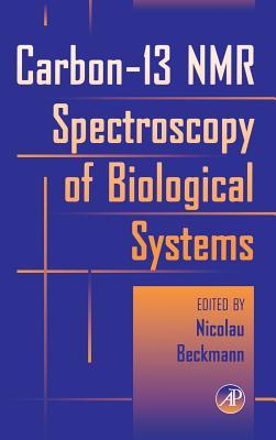 Carbon-13 NMR Spectroscopy of Biological Systems - Beckmann, Nicolau (Editor)