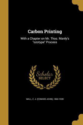 Carbon Printing - Wall, E J (Edward John) 1860-1928 (Creator)