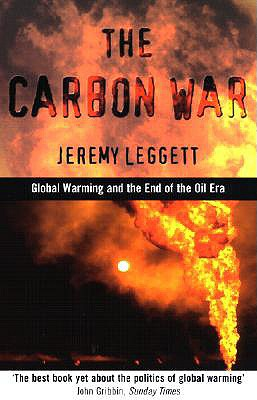 Carbon War: Global Warming and the End of the Oil Era - Leggett, Jeremy