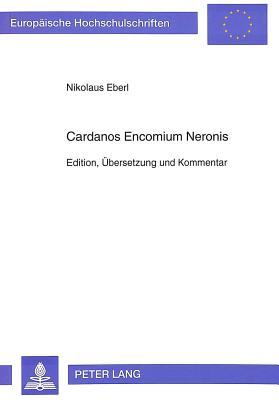 Cardanos Encomium Neronis: Edition, Uebersetzung Und Kommentar - Eberl, Nikolaus, and Cardano, Girolamo