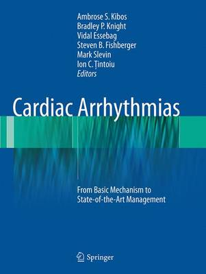 Cardiac Arrhythmias: From Basic Mechanism to State-Of-The-Art Management - Kibos, Ambrose S (Editor), and Knight, Bradley P (Editor), and Essebag, Vidal (Editor)