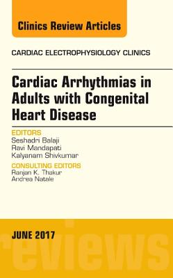 Cardiac Arrhythmias in Adults with Congenital Heart Disease, an Issue of Cardiac Electrophysiology Clinics - Balaji, Seshadri