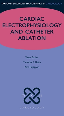 Cardiac Electrophysiology and Catheter Ablation - Bashir, Yaver