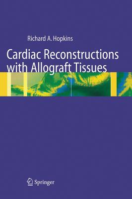 Cardiac Reconstructions with Allograft Tissues - Hopkins, Richard A, and Karlson, K E (Contributions by), and Ferrans, V J, and Karlson, G a (Contributions by), and Hilbert...