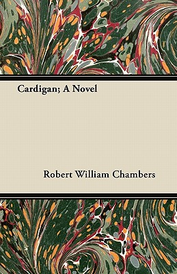 Cardigan; A Novel - Chambers, Robert William