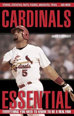Cardinals Essential: Everything You Need to Know to Be a Real Fan! - Claerbaut, David, Dr.