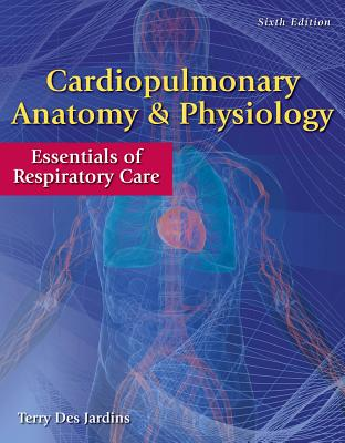 Cardiopulmonary Anatomy & Physiology with Access Code: Essentials of Respiratory Care - Des Jardins, Terry, Med, Rrt