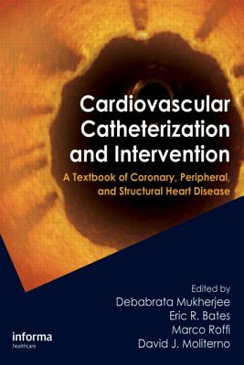 Cardiovascular Catheterization and Intervention: A Textbook of Coronary, Peripheral, and Structural Heart Disease - Mukherjee, Debabrata, Dr. (Editor), and Bates, Eric (Editor), and Roffi, Marco (Editor)
