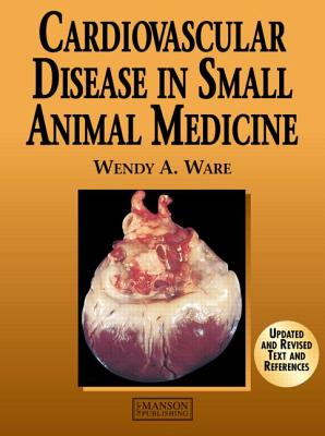 Cardiovascular Disease in Small Animal Medicine - Ware, Wendy A.