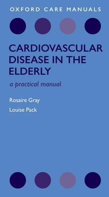 Cardiovascular Disease in the Elderly - Gray, Rosaire, and Pack, Louise