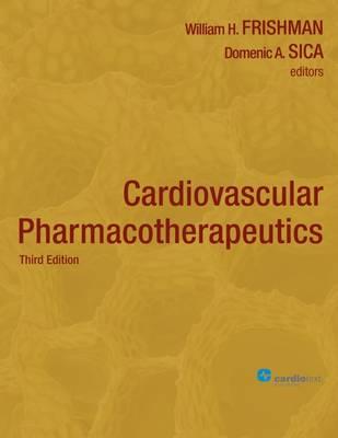 Cardiovascular Pharmacotherapeutics - Frishman, William H (Editor), and Sica, Domenic a (Editor)
