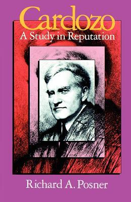 Cardozo: A Study in Reputation - Posner, Richard A