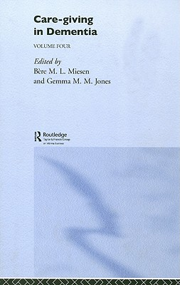 Care-Giving in Dementia: Research and Applications - Miesen, Bere M L (Editor), and Jones, Gemma M M (Editor)