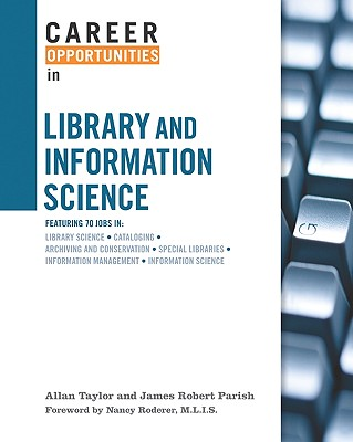 Career Opportunities in Library and Information Science - Taylor, T Allan, and Parish, James Robert, and Roderer, Nancy (Foreword by)