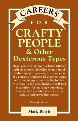 Careers for Crafty People & Other Dexterous Types - Rowh, Mark