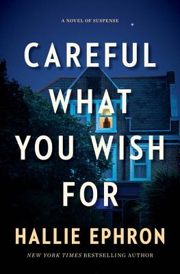 Careful What You Wish for: A Novel of Suspense - Ephron, Hallie
