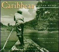 Caribbean Island Music: Songs and Dances of Haiti, the Dominican Republic and Jamaica - Various Artists