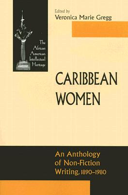Caribbean Women: An Anthology of Non-Fiction Writing, 1890-1980 - Gregg, Veronica Marie (Editor)
