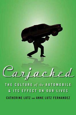 Carjacked: The Culture of the Automobile and Its Effect on Our Lives - Lutz, Catherine