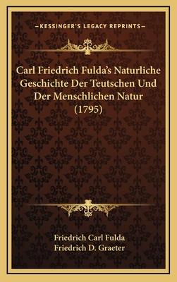 Carl Friedrich Fulda's Naturliche Geschichte Der Teutschen Und Der Menschlichen Natur (1795) - Fulda, Friedrich Carl, and Graeter, Friedrich D