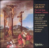 Carl Heinrich Graun: Der Tod Jesu - Christoph Genz (tenor); Inge van de Kerkhove (soprano); La Petite Bande; Stephan Genz (bass); Uta Schwabe (soprano);...