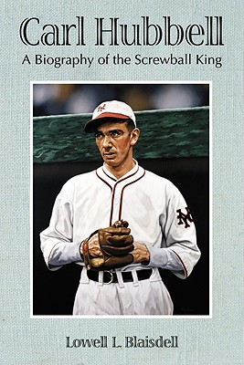 Carl Hubbell: A Biography of the Screwball King - Blaisdell, Lowell L